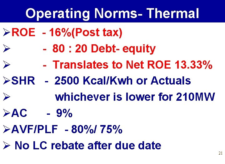 Operating Norms- Thermal ØROE - 16%(Post tax) Ø - 80 : 20 Debt- equity