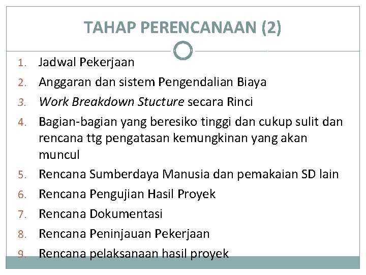 TAHAP PERENCANAAN (2) 1. Jadwal Pekerjaan 2. Anggaran dan sistem Pengendalian Biaya 3. Work
