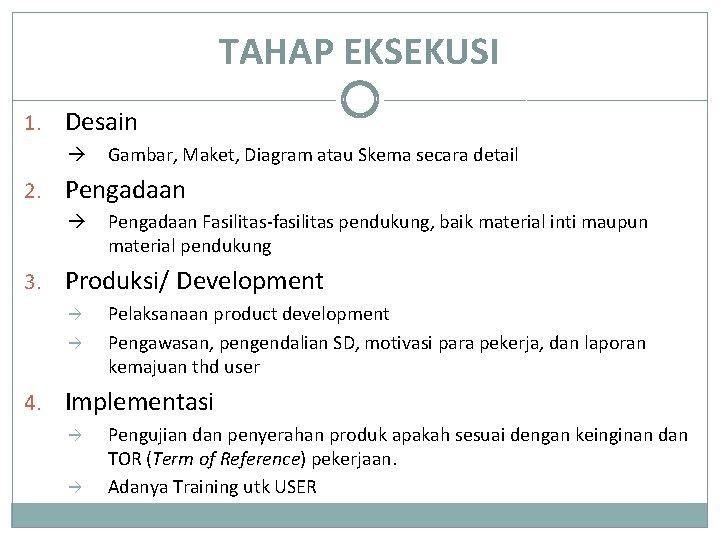TAHAP EKSEKUSI 1. Desain Gambar, Maket, Diagram atau Skema secara detail 2. Pengadaan Fasilitas-fasilitas
