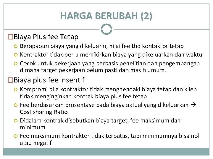 HARGA BERUBAH (2) �Biaya Plus fee Tetap Berapapun biaya yang dikeluarin, nilai fee thd