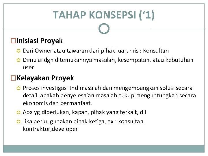 TAHAP KONSEPSI (' 1) �Inisiasi Proyek Dari Owner atau tawaran dari pihak luar, mis
