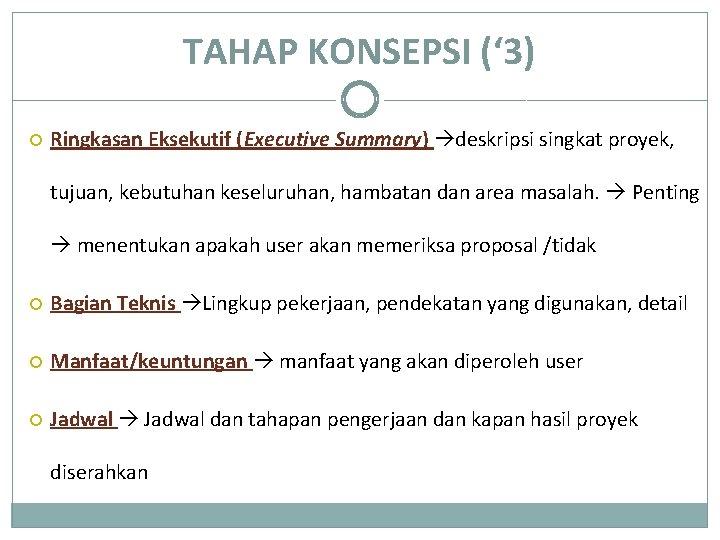 TAHAP KONSEPSI (' 3) Ringkasan Eksekutif (Executive Summary) deskripsi singkat proyek, tujuan, kebutuhan keseluruhan,
