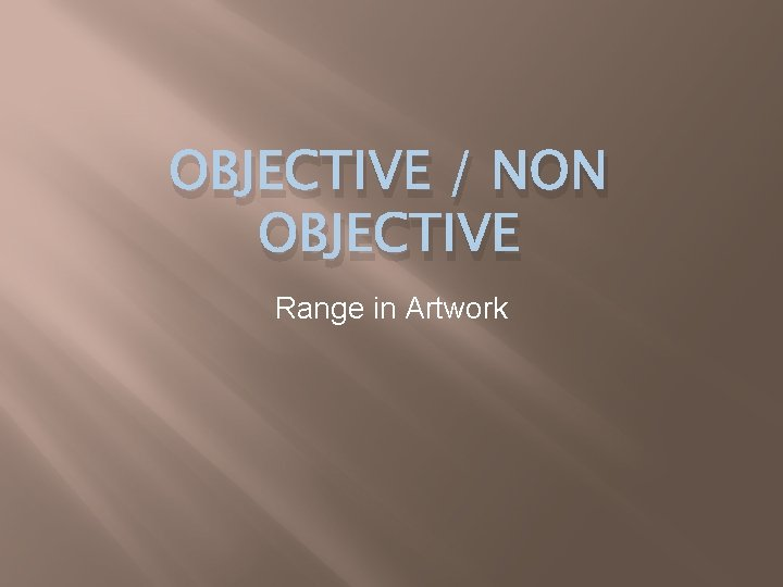 OBJECTIVE / NON OBJECTIVE Range in Artwork