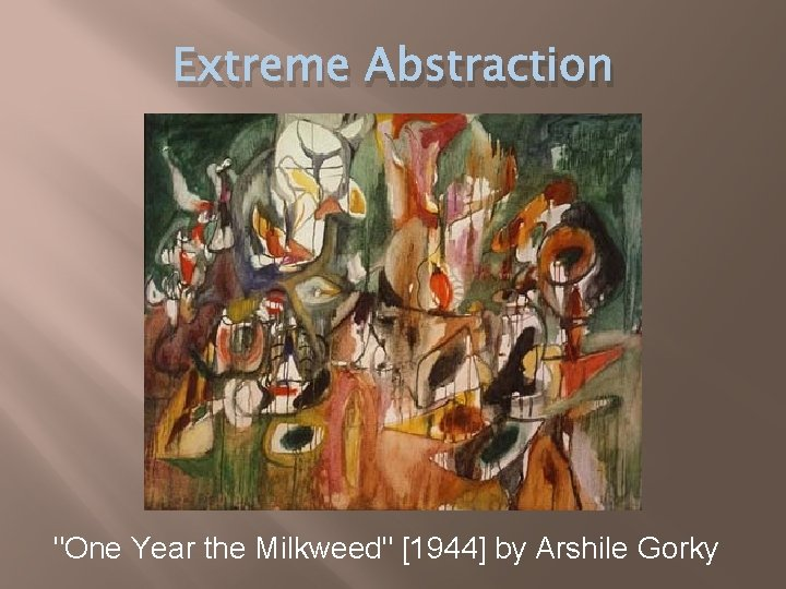 """Extreme Abstraction """"One Year the Milkweed"""" [1944] by Arshile Gorky"""
