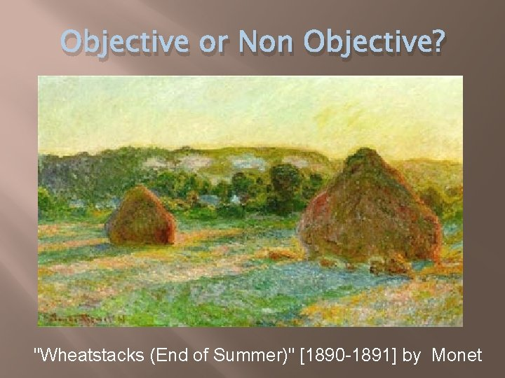 """Objective or Non Objective? """"Wheatstacks (End of Summer)"""" [1890 -1891] by Monet"""