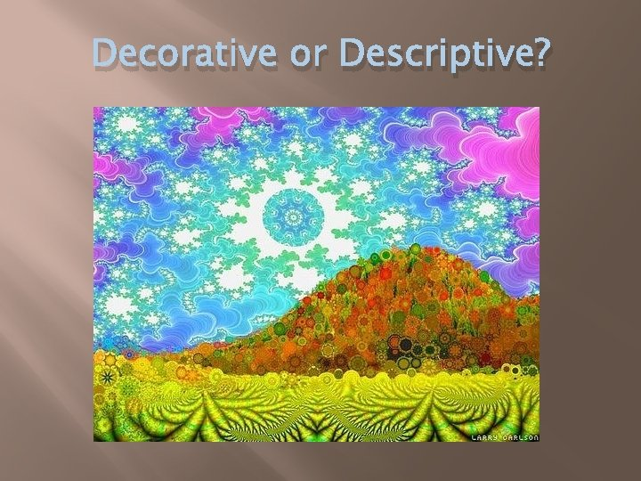 Decorative or Descriptive?