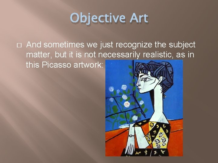 Objective Art � And sometimes we just recognize the subject matter, but it is