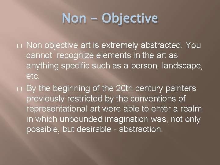 Non - Objective � � Non objective art is extremely abstracted. You cannot recognize