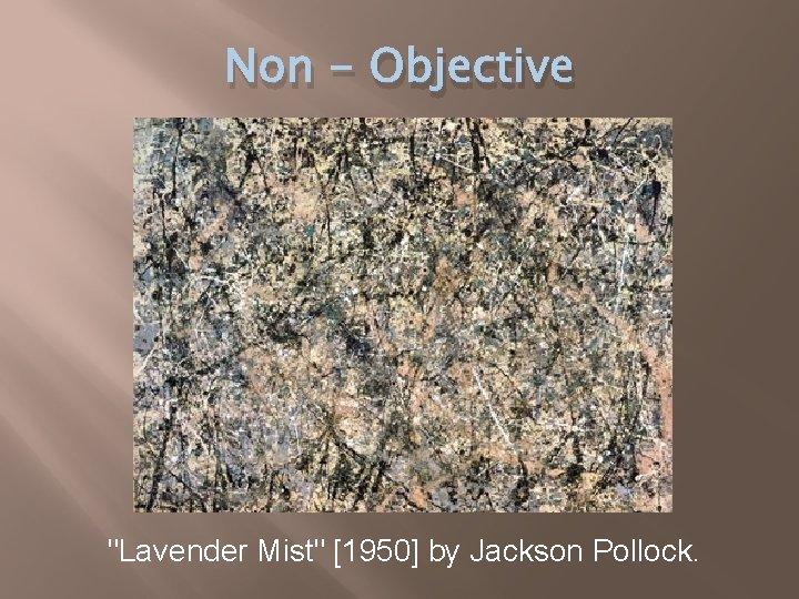 "Non - Objective ""Lavender Mist"" [1950] by Jackson Pollock."