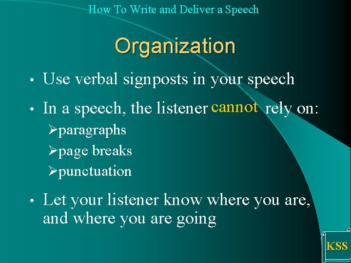 How To Write and Deliver a Speech Organization • Use verbal signposts in your
