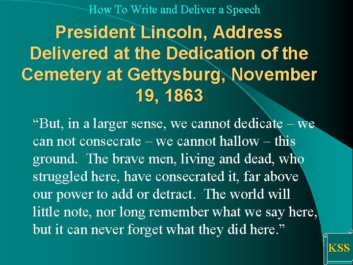 How To Write and Deliver a Speech President Lincoln, Address Delivered at the Dedication
