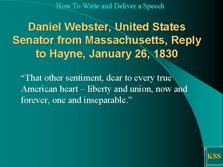 How To Write and Deliver a Speech Daniel Webster, United States Senator from Massachusetts,