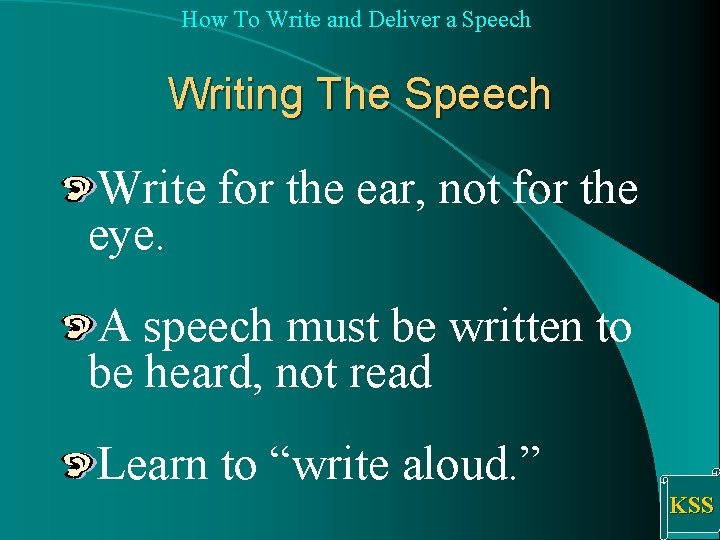 How To Write and Deliver a Speech Writing The Speech Write for the ear,