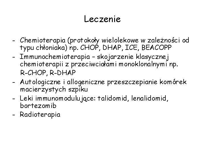 Leczenie - Chemioterapia (protokoły wielolekowe w zależności od typu chłoniaka) np. CHOP, DHAP, ICE,
