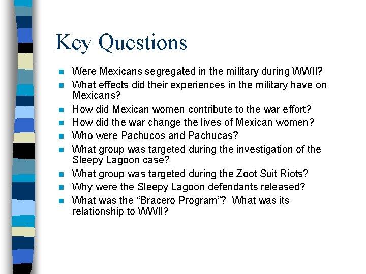 Key Questions n n n n n Were Mexicans segregated in the military during