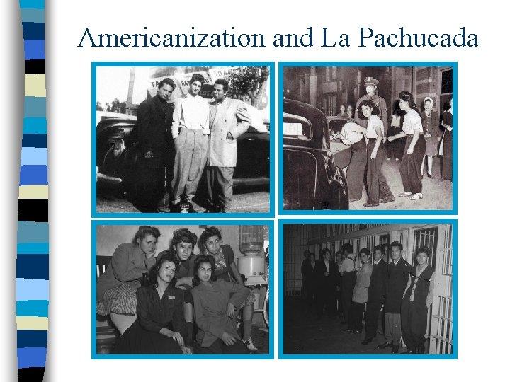 Americanization and La Pachucada