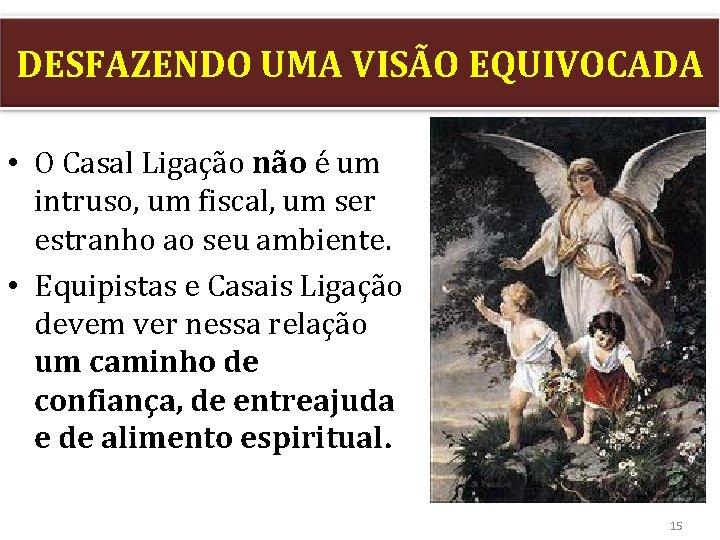 DESFAZENDO UMA VISÃO EQUIVOCADA • O Casal Ligação não é um intruso, um fiscal,