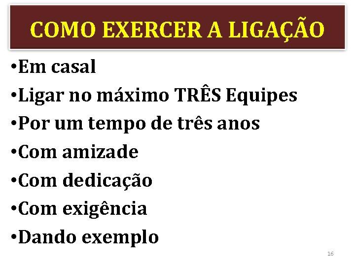 COMO EXERCER A LIGAÇÃO • Em casal • Ligar no máximo TRÊS Equipes •