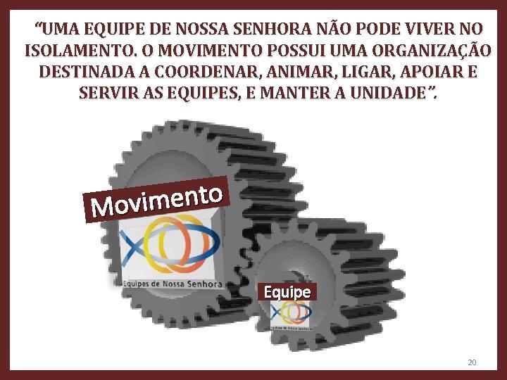 """""""UMA EQUIPE DE NOSSA SENHORA NÃO PODE VIVER NO ISOLAMENTO. O MOVIMENTO POSSUI UMA"""