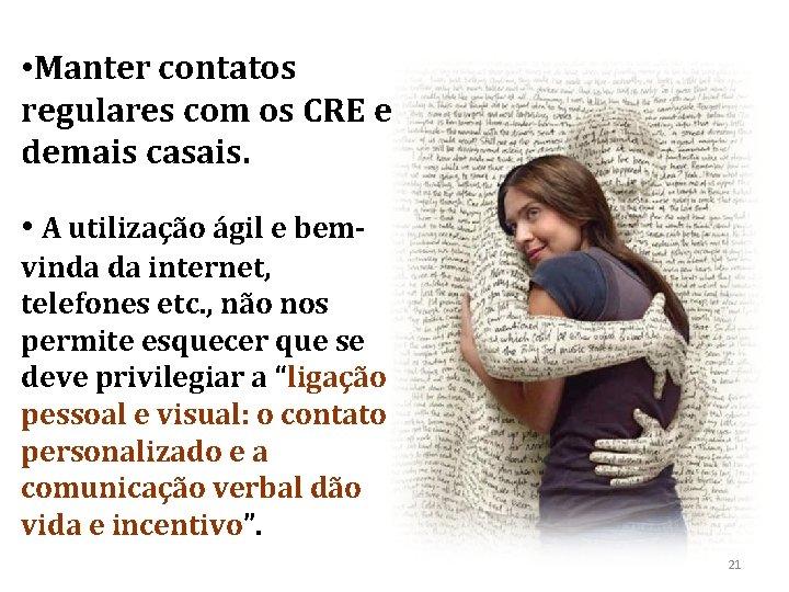 • Manter contatos regulares com os CRE e demais casais. • A utilização