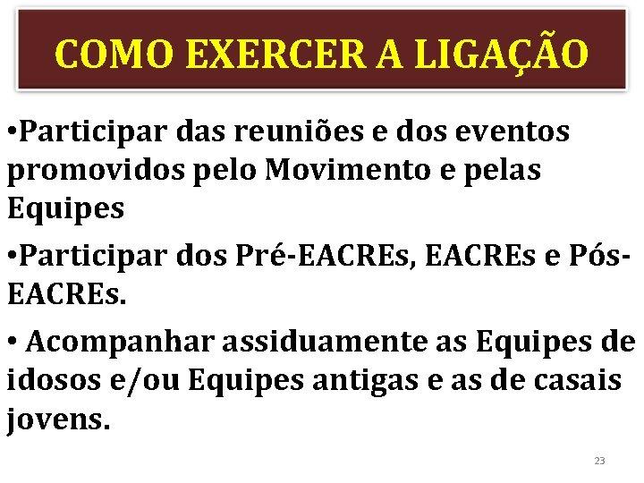 COMO EXERCER A LIGAÇÃO • Participar das reuniões e dos eventos promovidos pelo Movimento