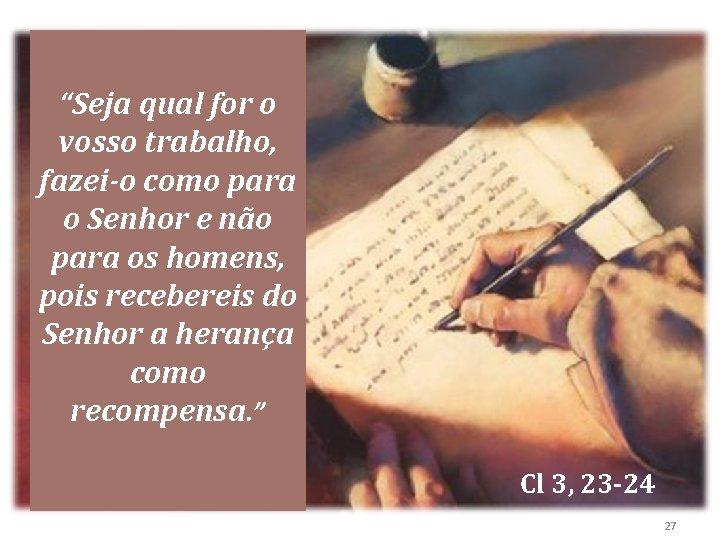 """""""Seja qual for o vosso trabalho, fazei-o como para o Senhor e não para"""