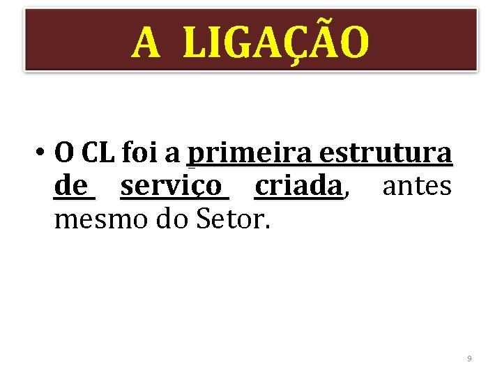 A LIGAÇÃO • O CL foi a primeira estrutura de serviço criada, criada antes