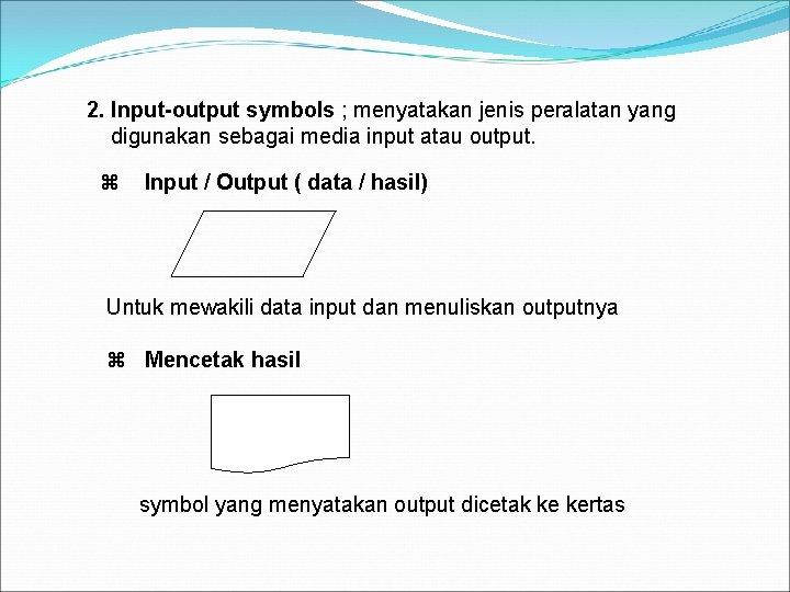 2. Input-output symbols ; menyatakan jenis peralatan yang digunakan sebagai media input atau output.