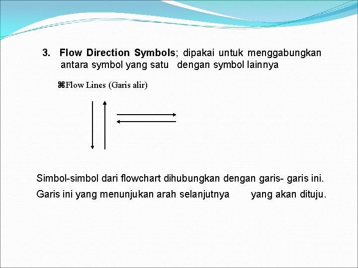 3. Flow Direction Symbols; dipakai untuk menggabungkan antara symbol yang satu dengan symbol lainnya