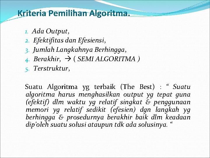 Kriteria Pemilihan Algoritma. 1. Ada Output, 2. Efektifitas dan Efesiensi, 3. Jumlah Langkahnya Berhingga,