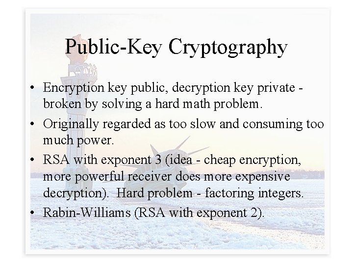 Public-Key Cryptography • Encryption key public, decryption key private broken by solving a hard