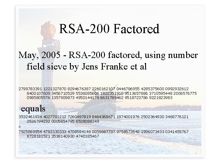 RSA-200 Factored May, 2005 - RSA-200 factored, using number field sieve by Jens Franke