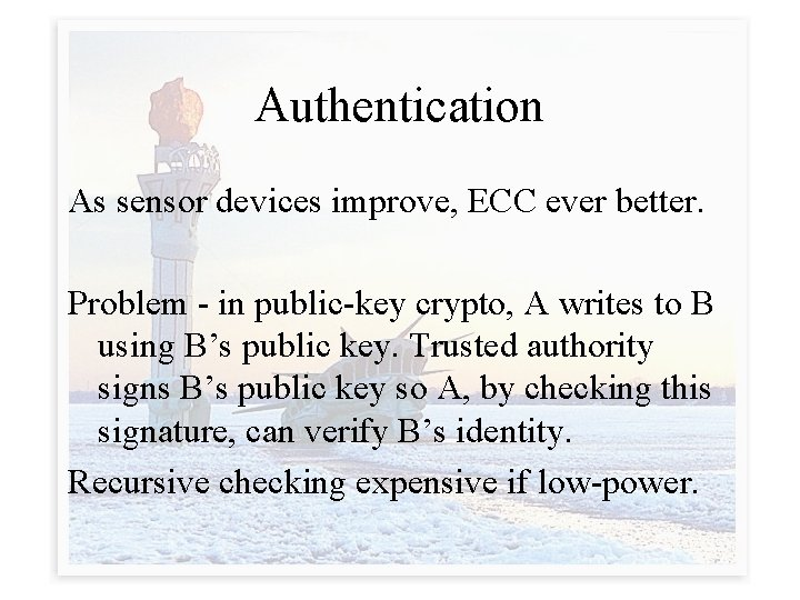 Authentication As sensor devices improve, ECC ever better. Problem - in public-key crypto, A