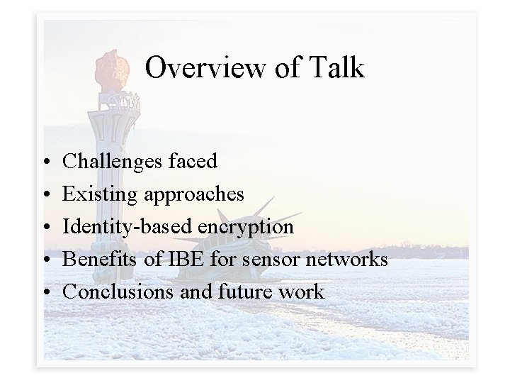 Overview of Talk • • • Challenges faced Existing approaches Identity-based encryption Benefits of