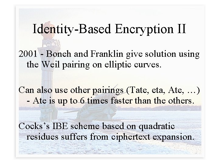 Identity-Based Encryption II 2001 - Boneh and Franklin give solution using the Weil pairing