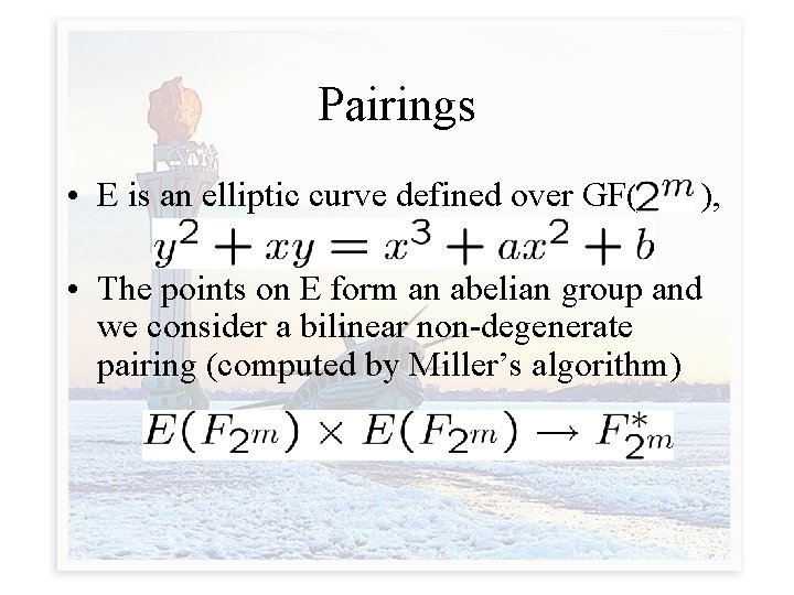 Pairings • E is an elliptic curve defined over GF( ), • The points