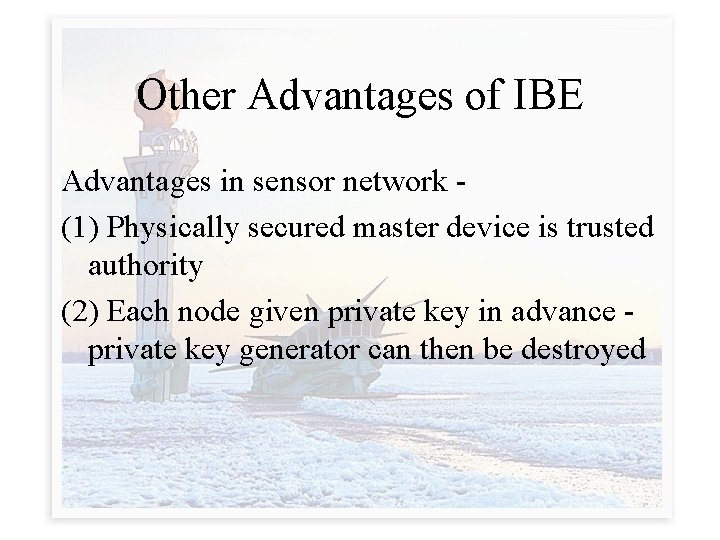 Other Advantages of IBE Advantages in sensor network (1) Physically secured master device is