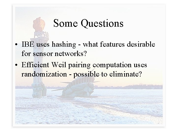 Some Questions • IBE uses hashing - what features desirable for sensor networks? •