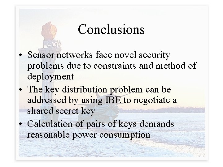 Conclusions • Sensor networks face novel security problems due to constraints and method of
