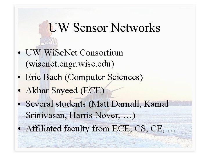 UW Sensor Networks • UW Wi. Se. Net Consortium (wisenet. engr. wisc. edu) •