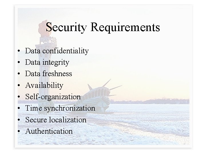 Security Requirements • • Data confidentiality Data integrity Data freshness Availability Self-organization Time synchronization