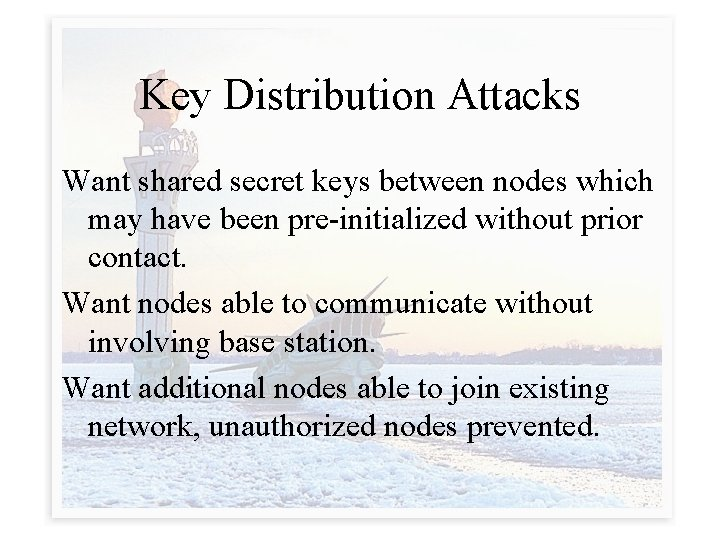 Key Distribution Attacks Want shared secret keys between nodes which may have been pre-initialized