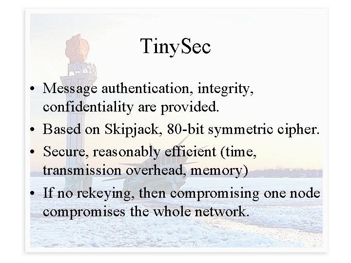 Tiny. Sec • Message authentication, integrity, confidentiality are provided. • Based on Skipjack, 80