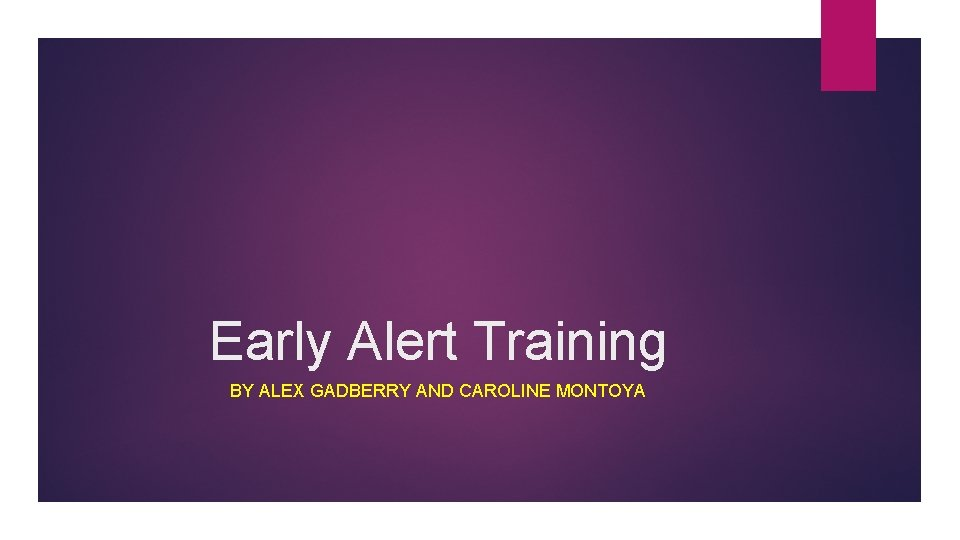 Early Alert Training BY ALEX GADBERRY AND CAROLINE MONTOYA