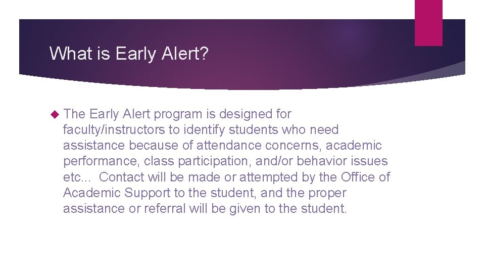 What is Early Alert? The Early Alert program is designed for faculty/instructors to identify