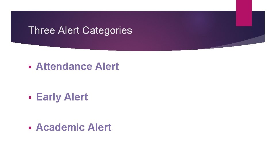 Three Alert Categories § Attendance Alert § Early Alert § Academic Alert