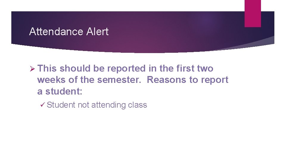 Attendance Alert Ø This should be reported in the first two weeks of the