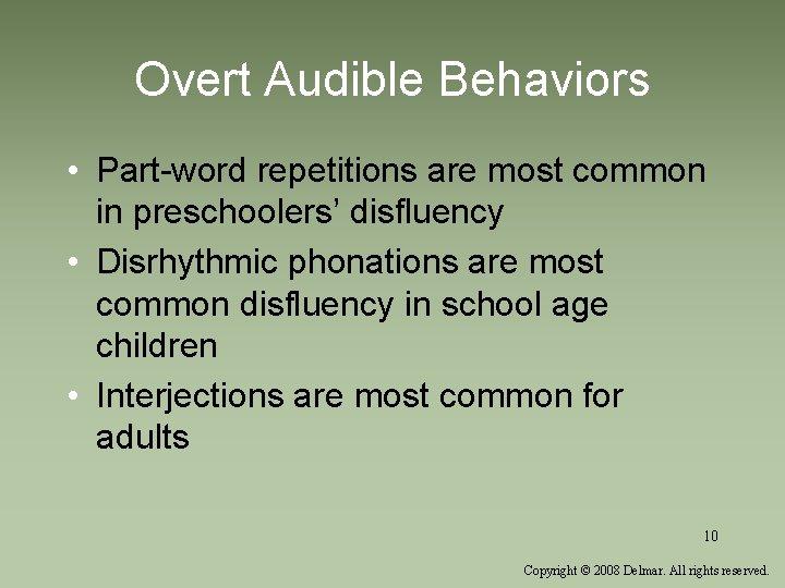 Overt Audible Behaviors • Part-word repetitions are most common in preschoolers' disfluency • Disrhythmic