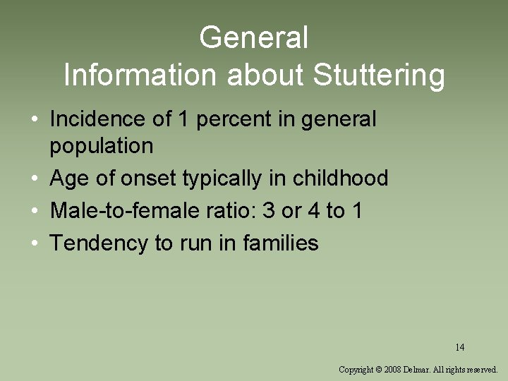General Information about Stuttering • Incidence of 1 percent in general population • Age