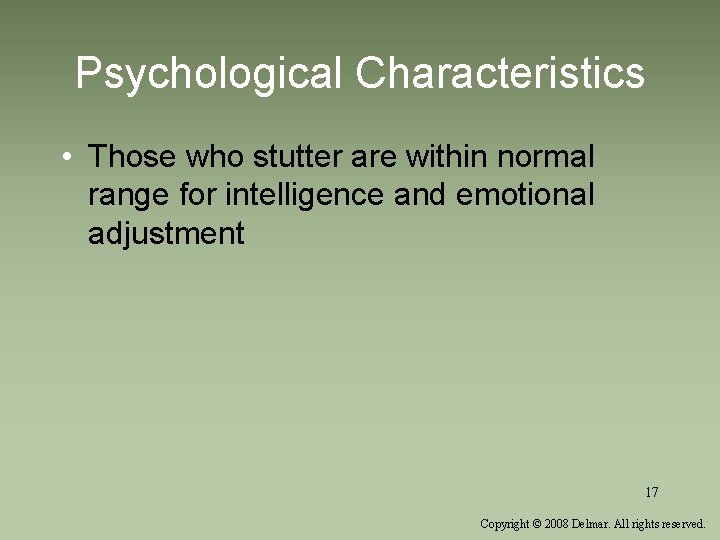 Psychological Characteristics • Those who stutter are within normal range for intelligence and emotional